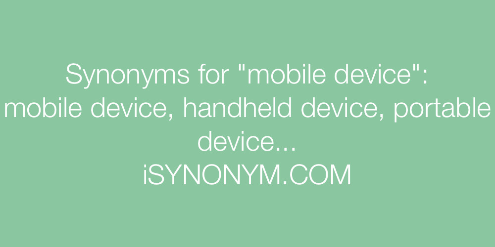 Synonyms for mobile device | mobile device synonyms - ISYNONYM COM
