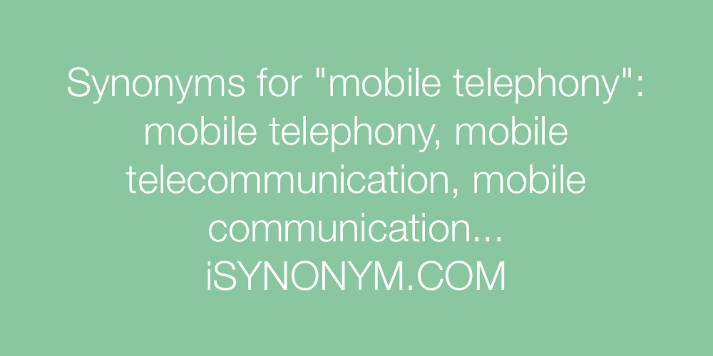 Synonyms for mobile telephony | mobile telephony synonyms - ISYNONYM COM