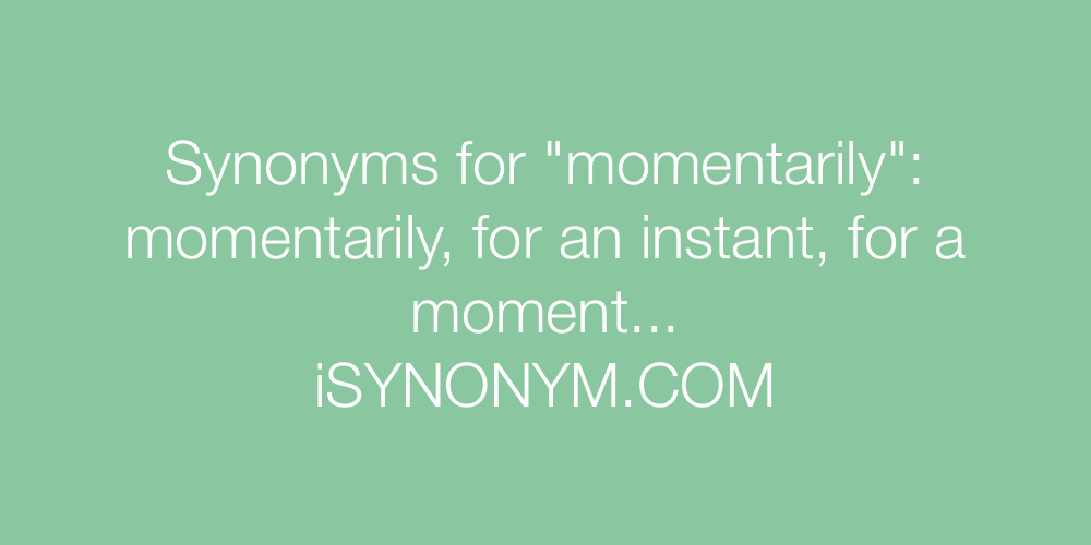 Synonyms momentarily