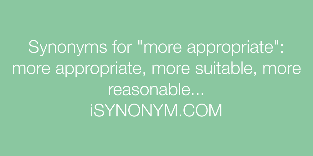 Synonyms for more appropriate | more appropriate synonyms