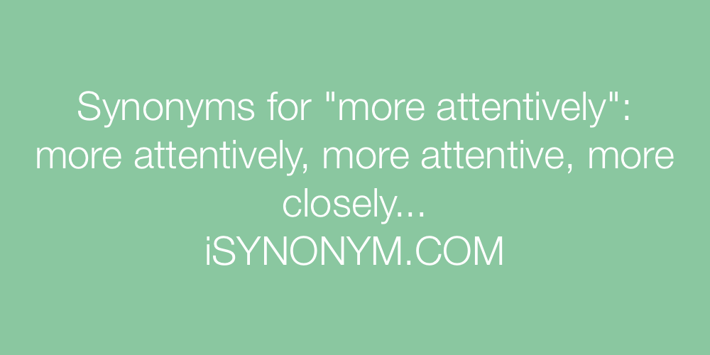 Synonyms more attentively