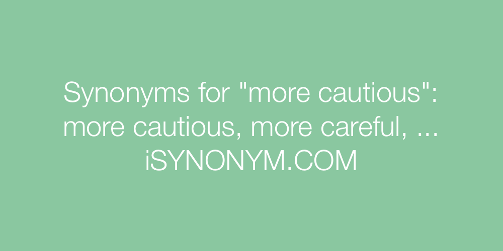 Synonyms more cautious