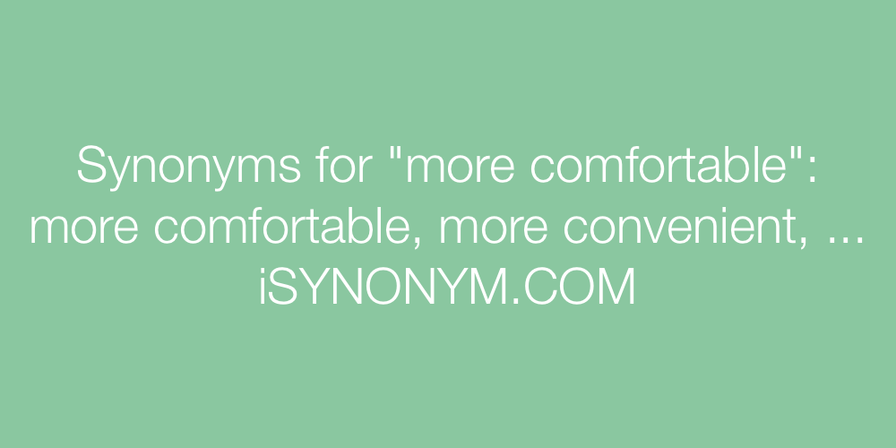 Synonyms more comfortable