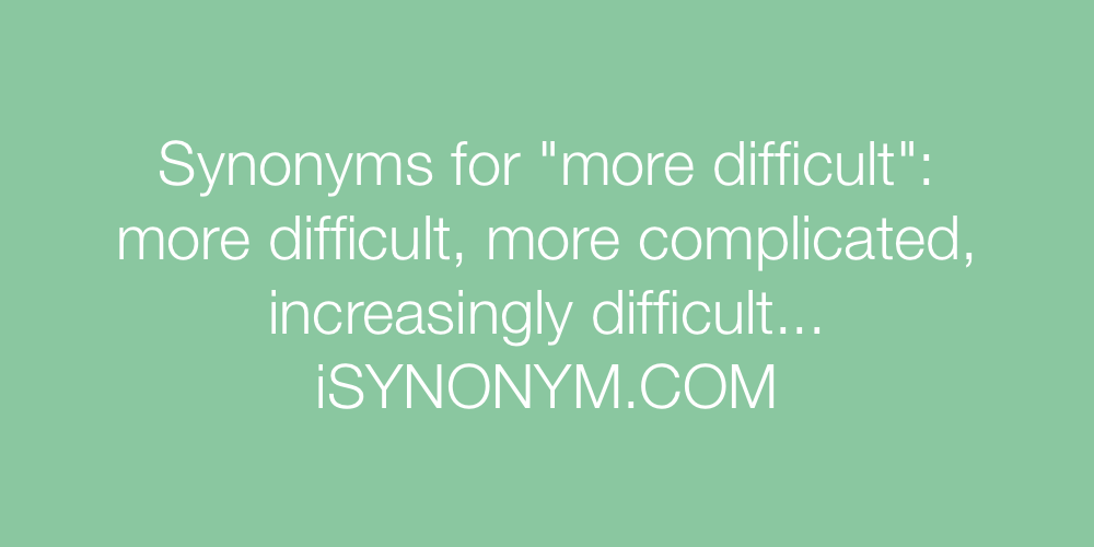Synonyms more difficult