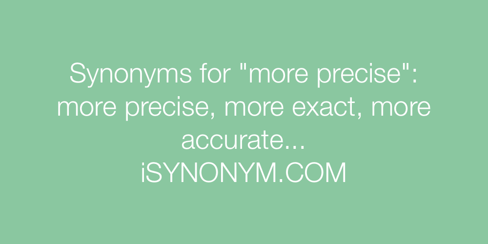 Synonyms more precise