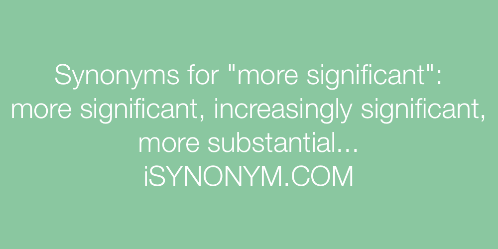 Synonyms more significant
