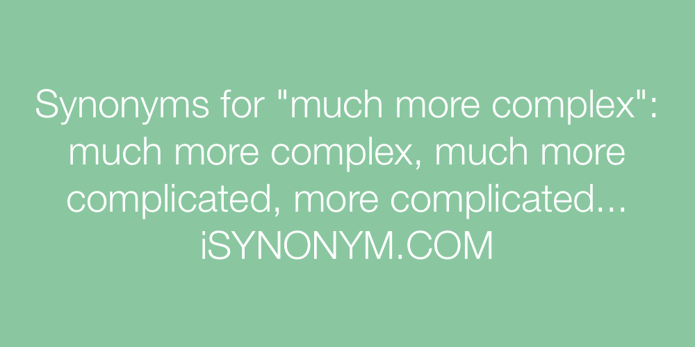 Synonyms much more complex