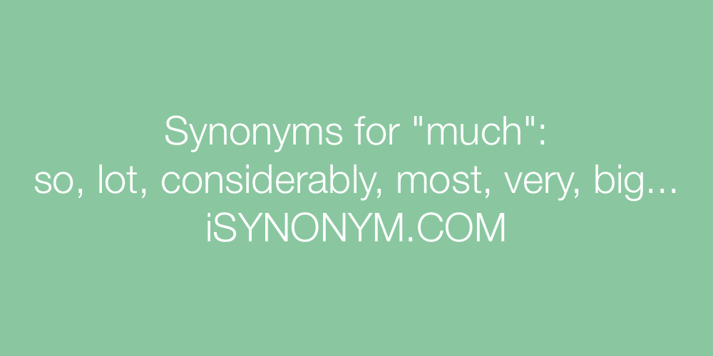 Synonyms much