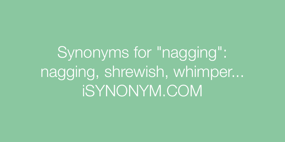 Synonyms nagging