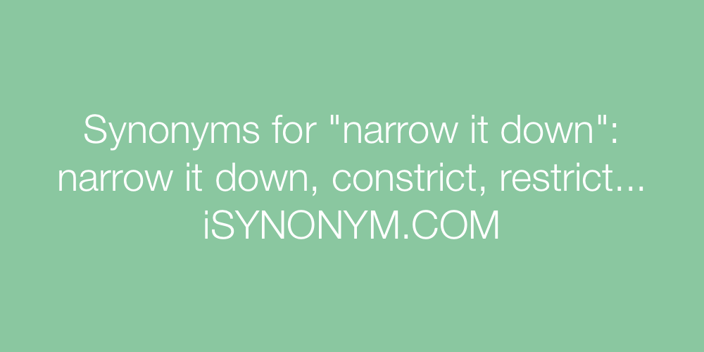 Synonyms narrow it down