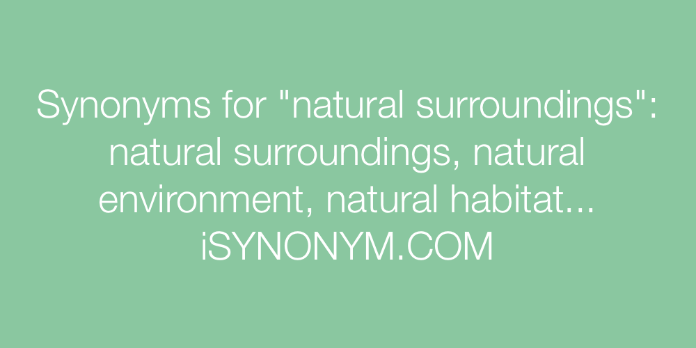Synonyms natural surroundings