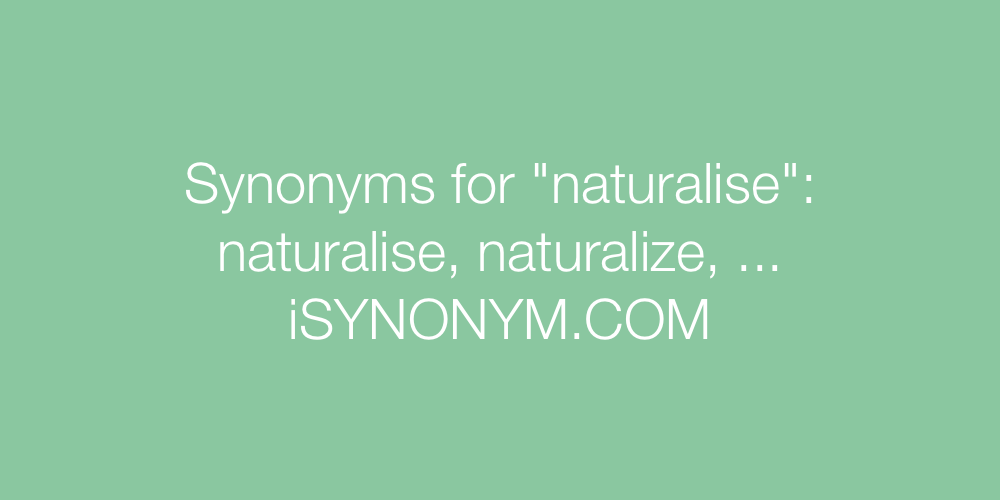 Synonyms naturalise