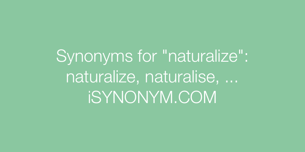 Synonyms naturalize