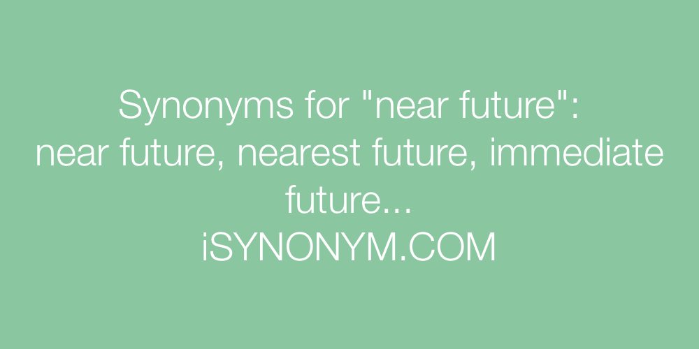 Synonyms near future