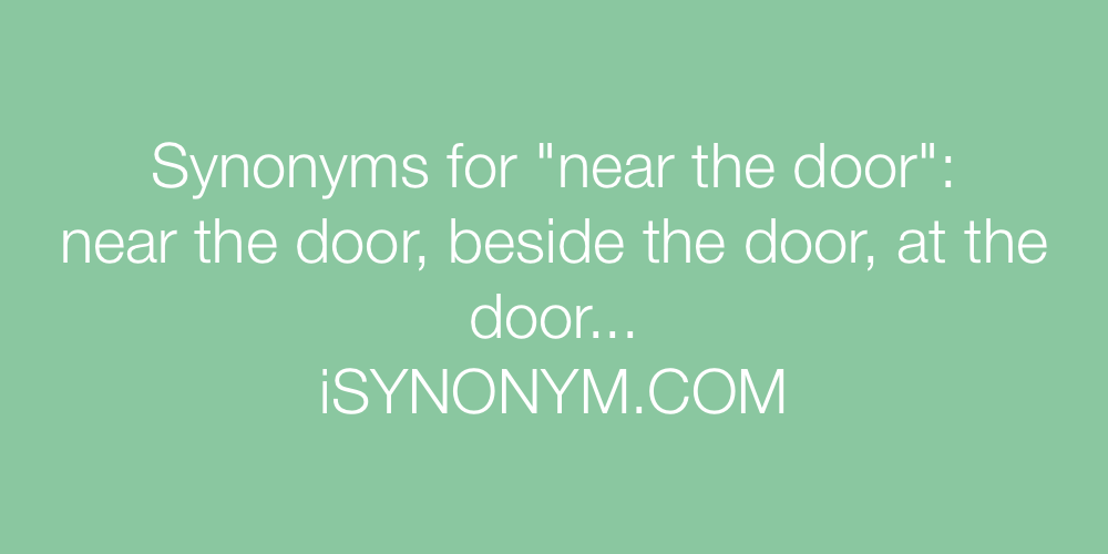 Synonyms near the door