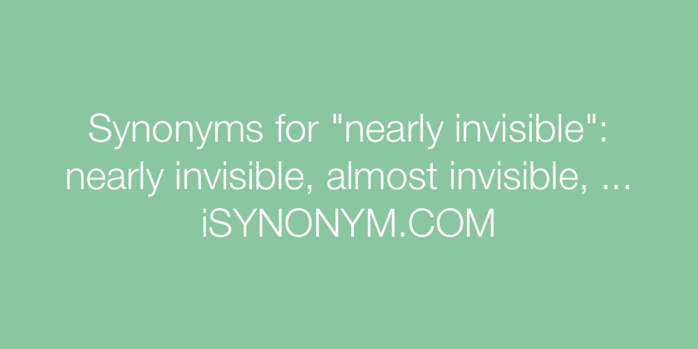 Synonyms nearly invisible