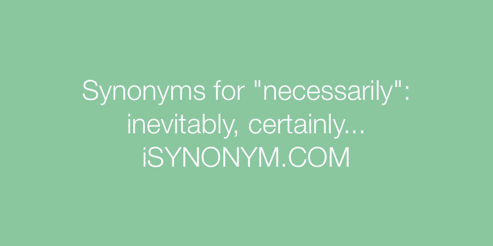 Synonyms necessarily