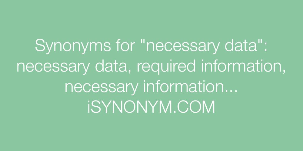 Synonyms necessary data