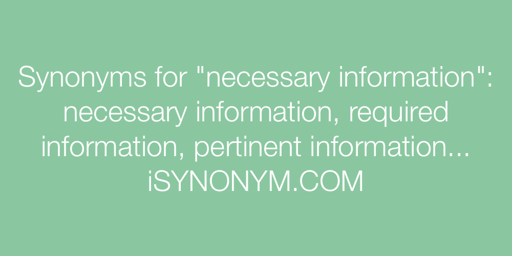 Synonyms necessary information