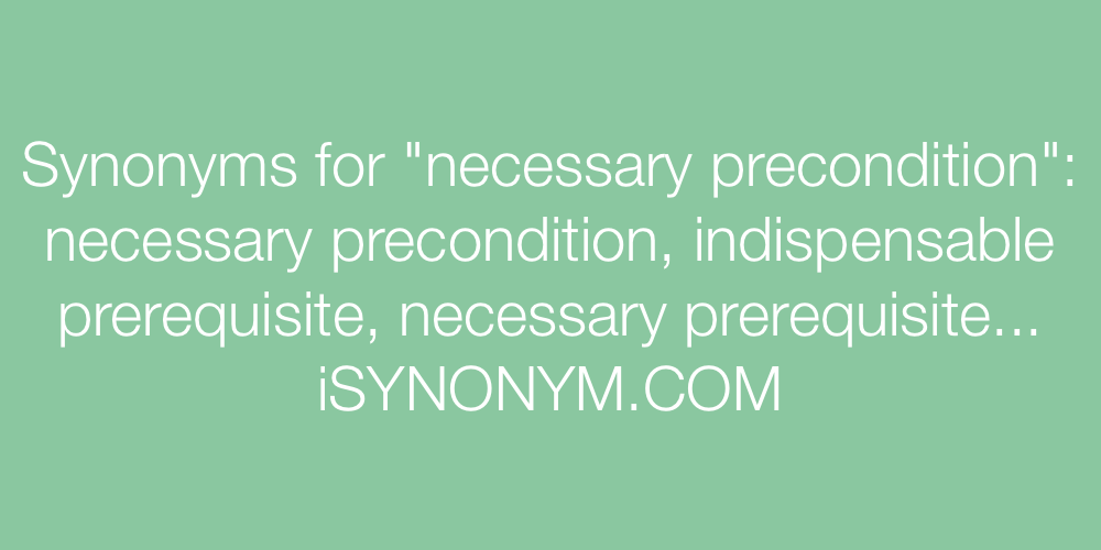 Synonyms necessary precondition