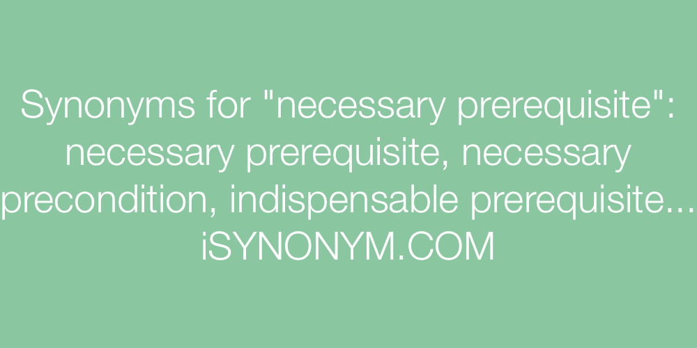 Synonyms necessary prerequisite
