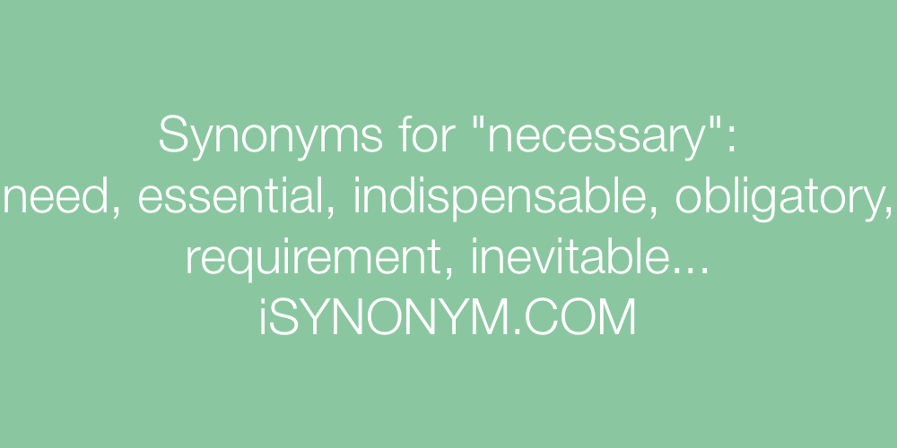 Synonyms For Necessary Necessary Synonyms Isynonym Com See definition in dictionary | explore collocations in dictionary. isynonym