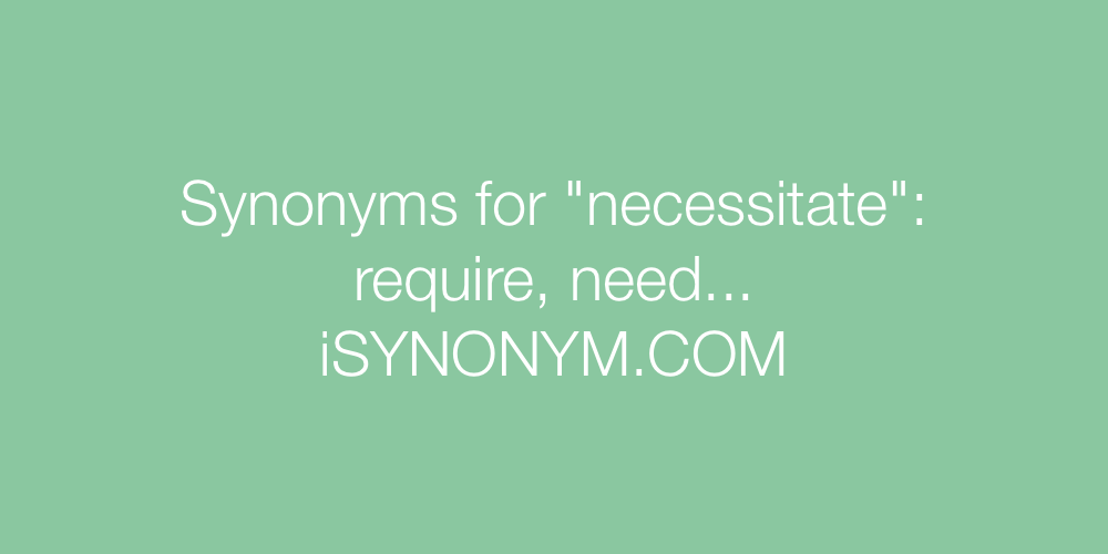 Synonyms necessitate