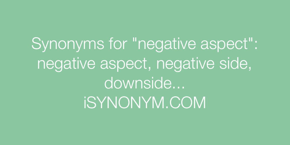 Synonyms negative aspect