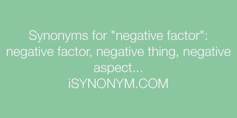 Synonyms negative factor