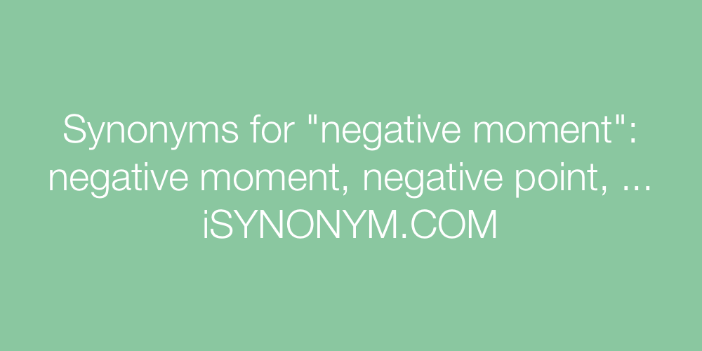 Synonyms negative moment