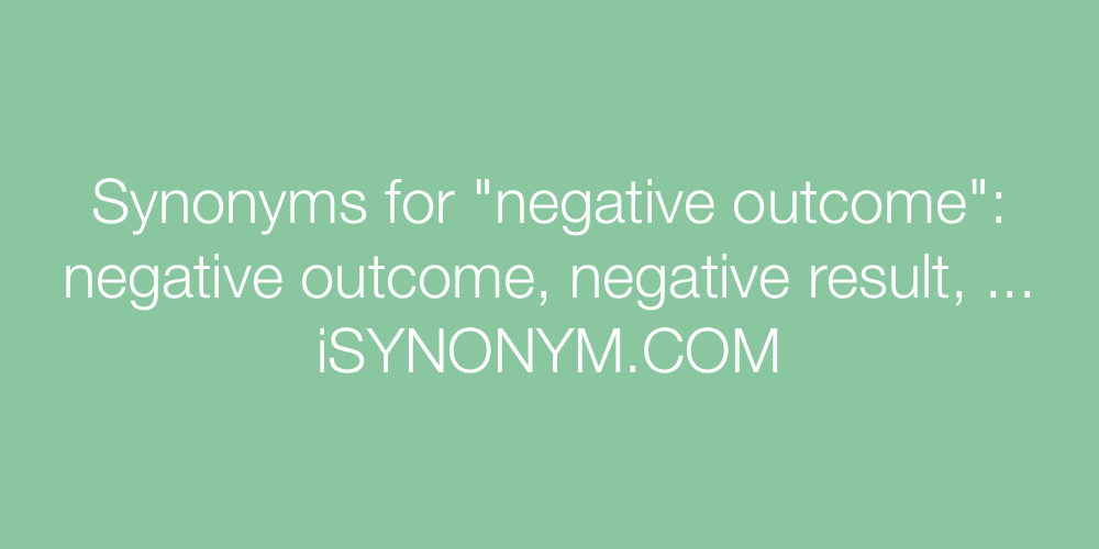 Synonyms negative outcome