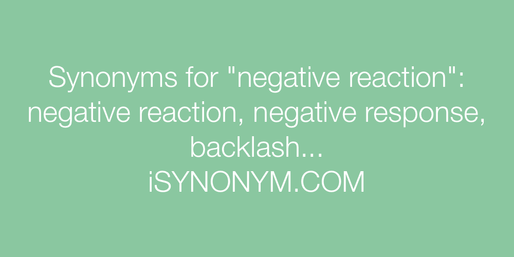 Synonyms negative reaction