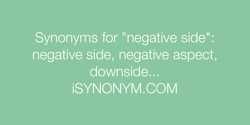 Synonyms negative side