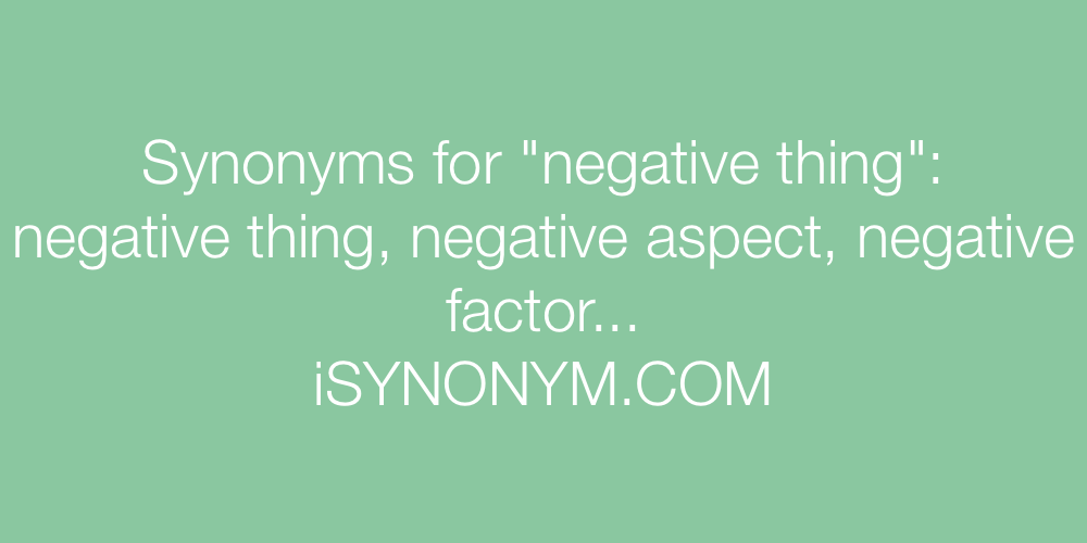 Synonyms negative thing