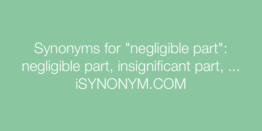 Synonyms negligible part