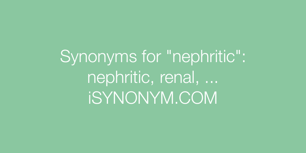 Synonyms nephritic