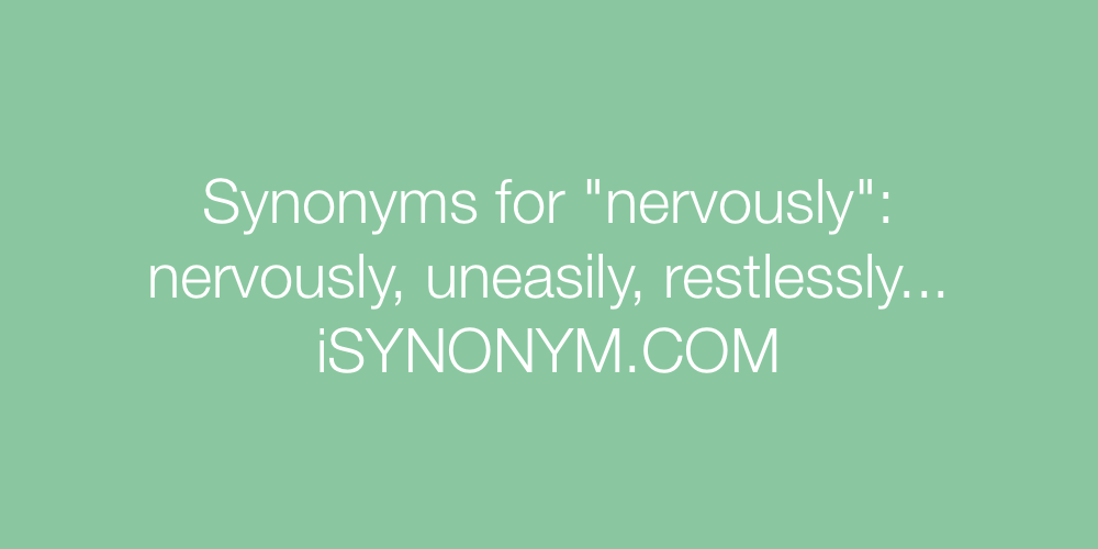 Synonyms nervously