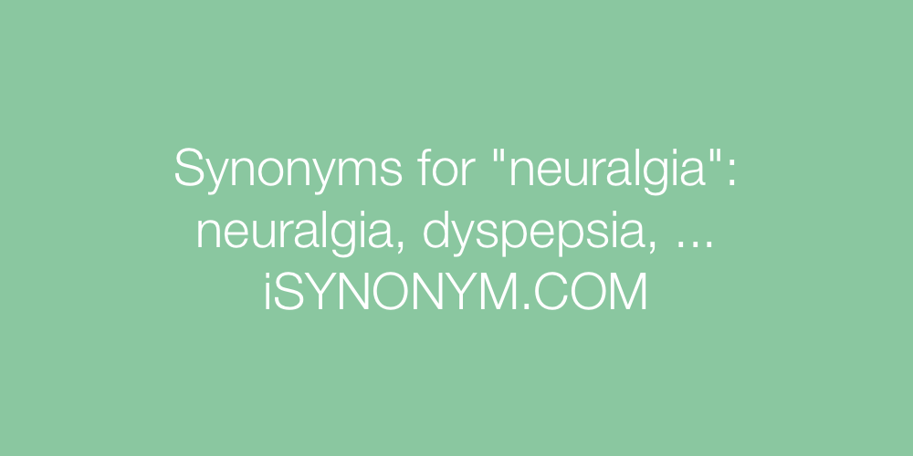Synonyms neuralgia