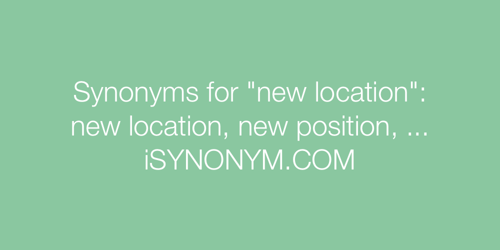 Synonyms new location