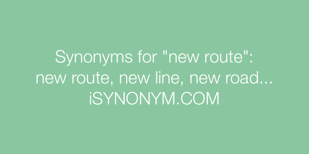 Synonyms new route