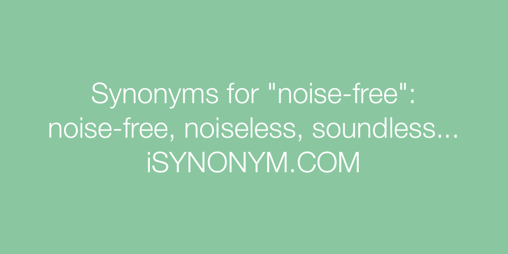 Synonyms for noise-free | noise-free synonyms - ISYNONYM.COM