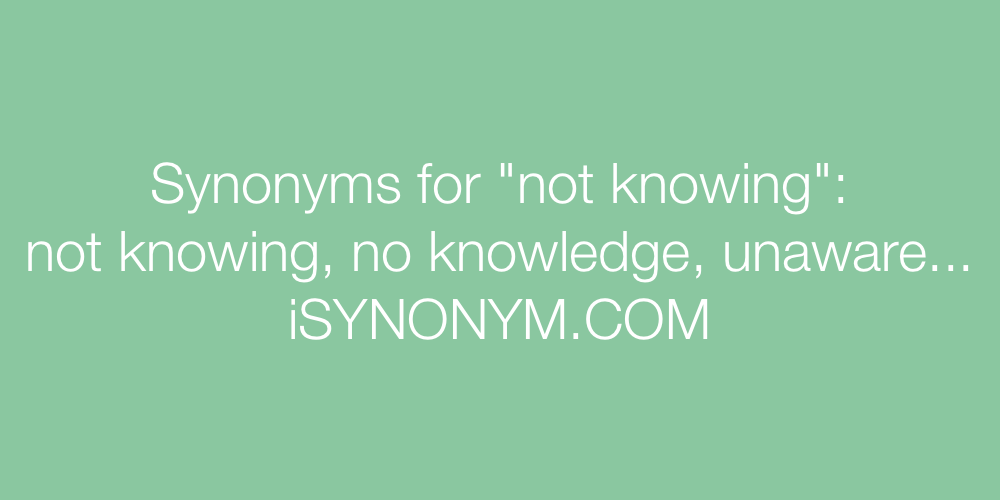 Synonyms not knowing