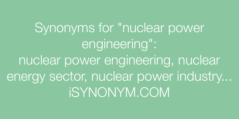 Synonyms nuclear power engineering