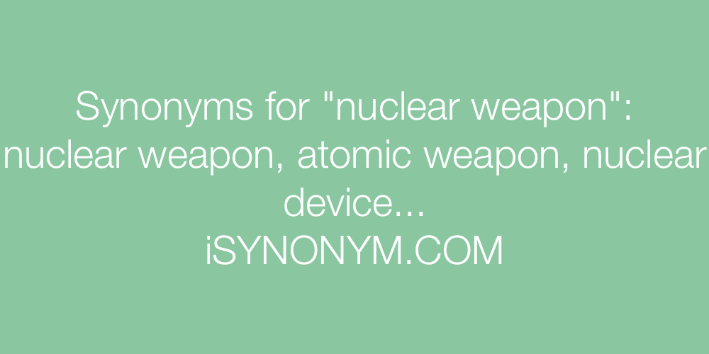 Synonyms nuclear weapon