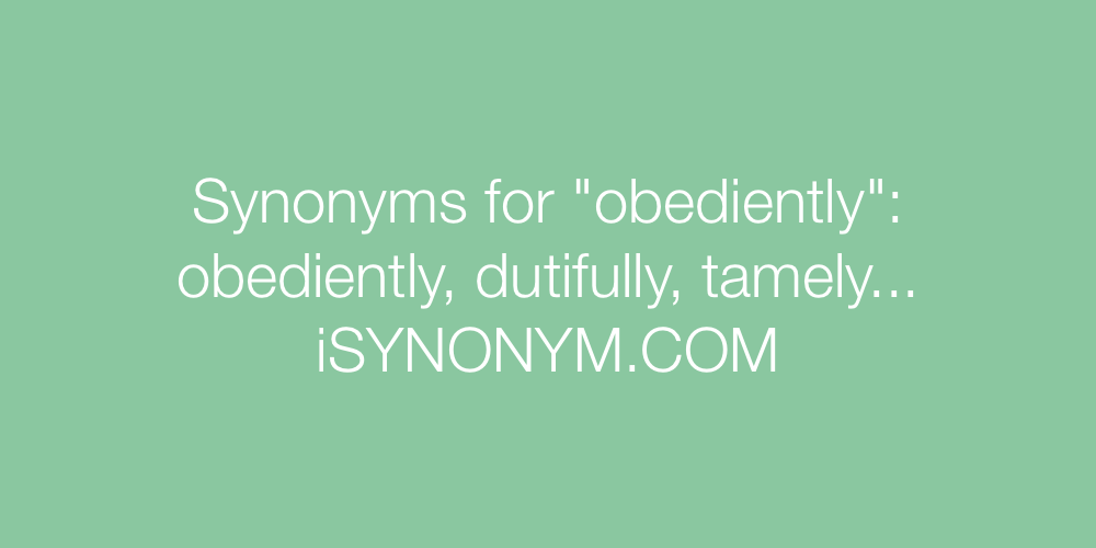 Synonyms obediently