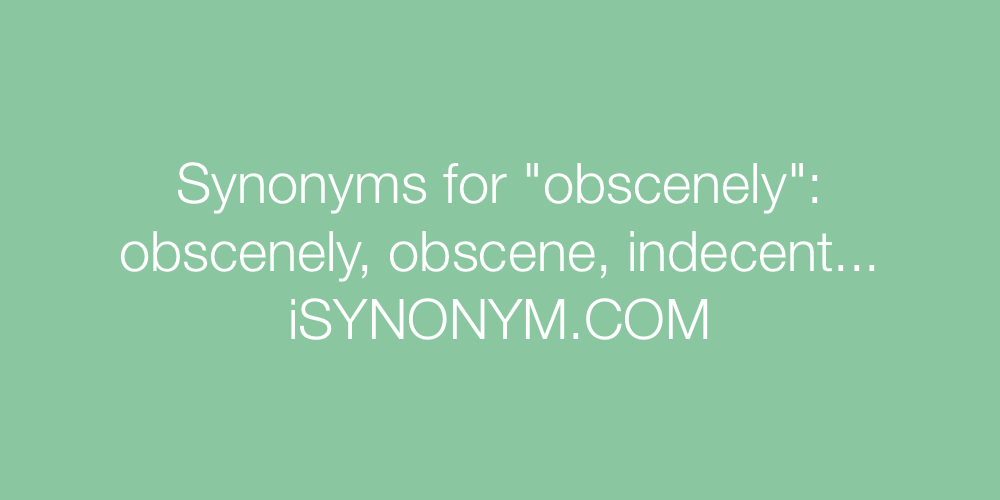 Synonyms obscenely