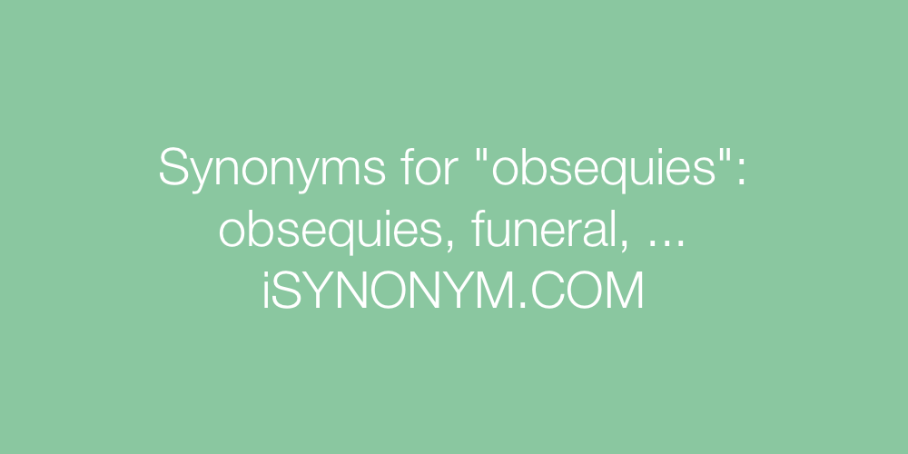Synonyms obsequies
