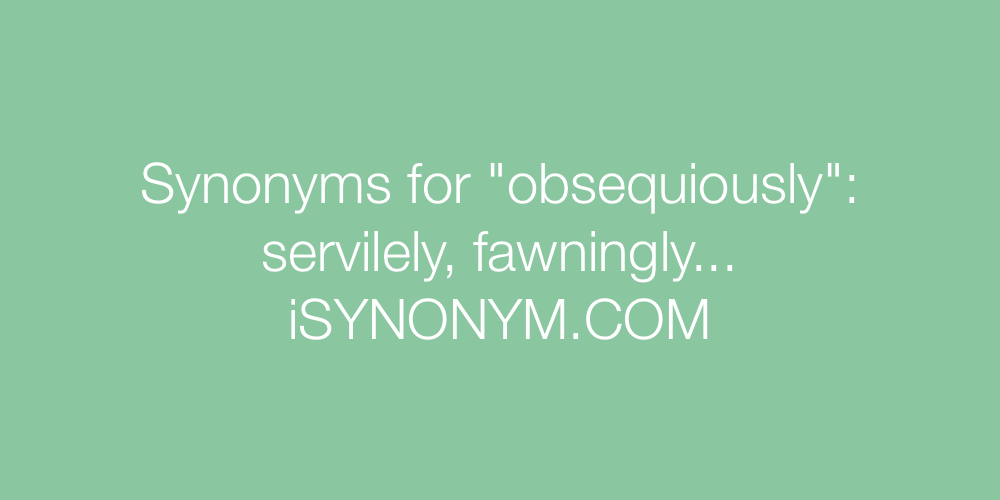 Synonyms obsequiously