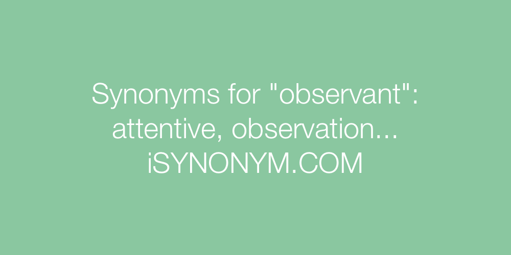 Synonyms observant