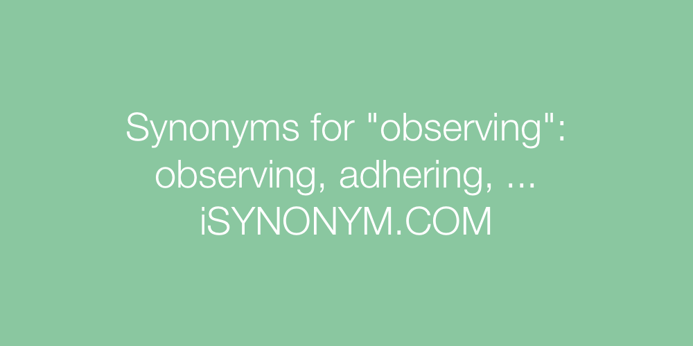 Synonyms observing